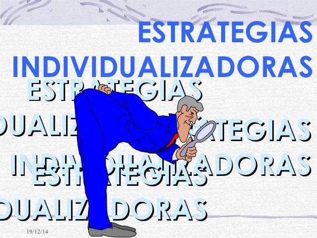 19/12/14 ESTRATEGIASESTRATEGIAS INDIVIDUALIZADORASINDIVIDUALIZADORAS ESTRATEGIASESTRATEGIAS DUALIZADORASDUALIZADORAS ESTRA...