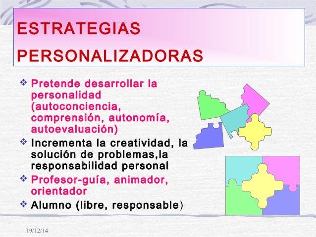 19/12/14 ESTRATEGIAS PERSONALIZADORAS  Pretende desarrollar la personalidad (autoconciencia, comprensión, autonomía, auto...