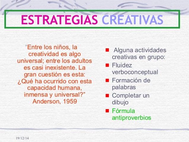 """19/12/14 ESTRATEGIAS CREATIVAS """"Entre los niños, la creatividad es algo universal; entre los adultos es casi inexistente. ..."""