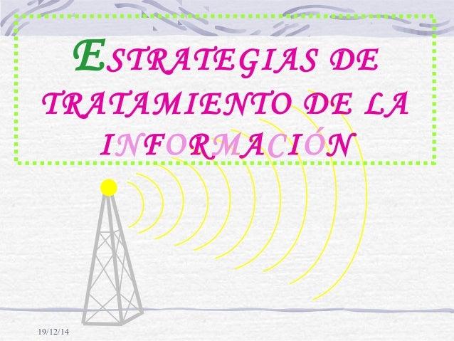 19/12/14 ESTRATEGIAS DE TRATAMIENTO DE LA INFORMACIÓN