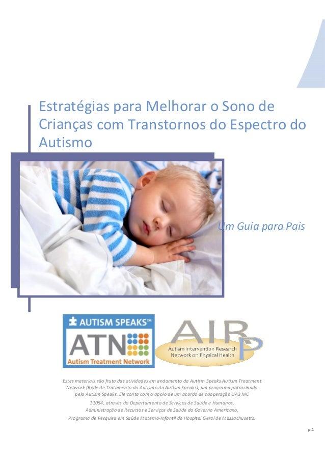 Estratégias para Melhorar o Sono deCrianças com Transtornos do Espectro doAutismoUm Guia para PaisEstes materiais são frut...