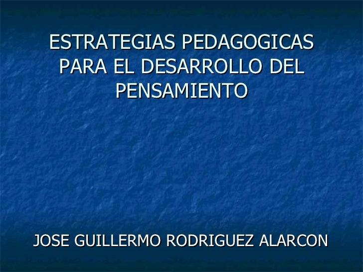 ESTRATEGIAS PEDAGOGICAS PARA EL DESARROLLO DEL PENSAMIENTO JOSE GUILLERMO RODRIGUEZ ALARCON