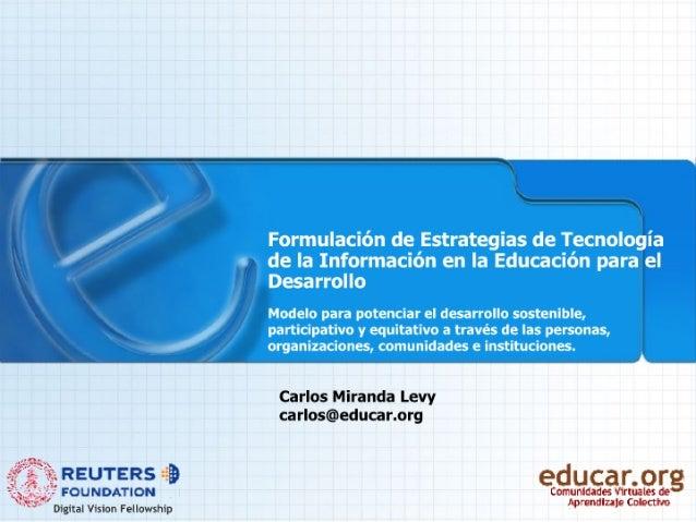 Formulación de Estrategias de Tecnología de la Informacíon en la Educación para el Desarrollo  Modelo para potenciar el de...