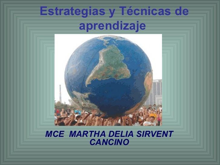 Estrategias y Técnicas de aprendizaje   MCE  MARTHA DELIA SIRVENT CANCINO