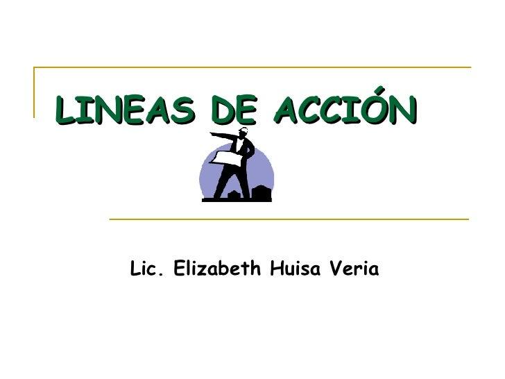 LINEAS DE ACCIÓN Lic. Elizabeth Huisa Veria