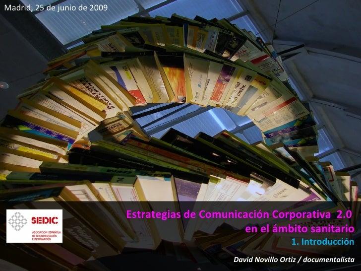 Estrategias de Comunicación Corporativa  2.0  en el ámbito sanitario 1. Introducción David Novillo Ortiz / documentalista ...