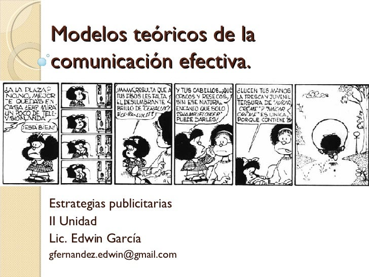 Modelos teóricos de la comunicación efectiva. Estrategias publicitarias II Unidad Lic. Edwin García [email_address]