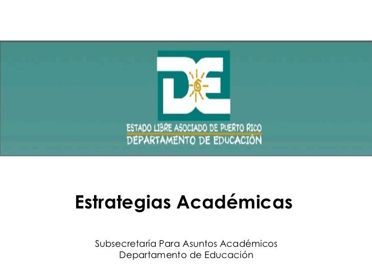 Estrategias Académicas  Subsecretaría Para Asuntos Académicos Departamento de Educación