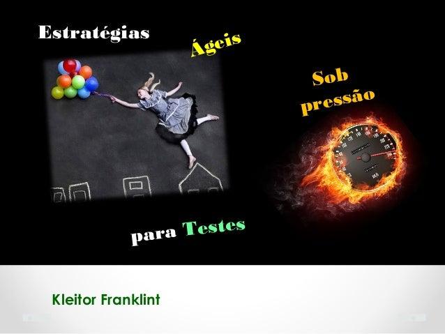 http://groups.google.com/group/gut-amKleitor Franklint Estratégias Para fazer parte do grupo de teste: Sob pressão Ágeis p...