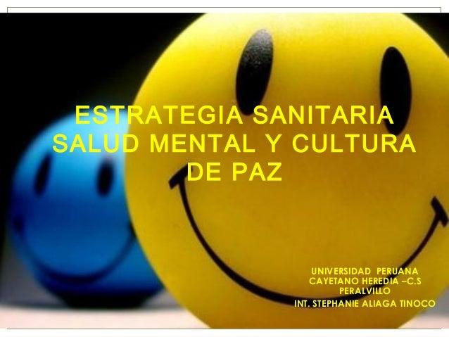 ESTRATEGIA SANITARIASALUD MENTAL Y CULTURA        DE PAZ                   UNIVERSIDAD PERUANA                 CAYETANO HE...