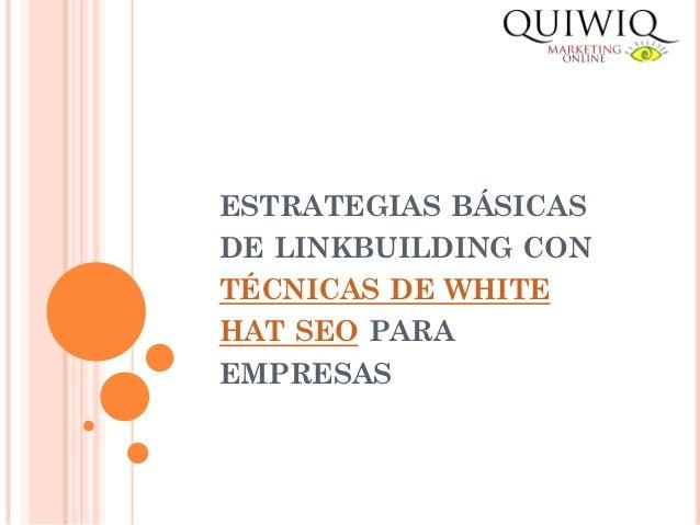 ESTRATEGIAS BÁSICAS DE LINKBUILDING CON TÉCNICAS DE WHITE HAT SEO PARA EMPRESAS