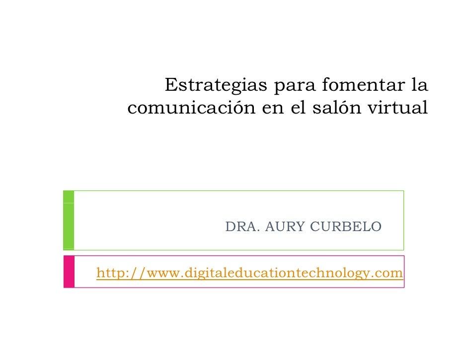 Estrategias para fomentar la     comunicación en el salón virtual                      DRA. AURY CURBELO   http://www.digi...