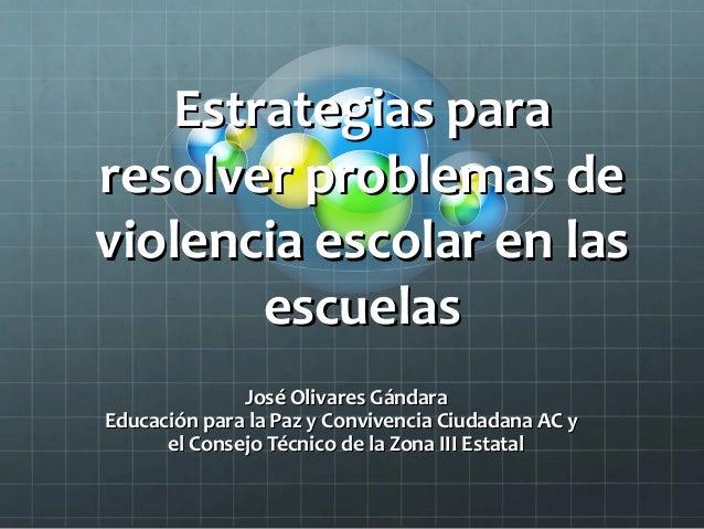 Estrategias paraEstrategias pararesolver problemas deresolver problemas deviolencia escolar en lasviolencia escolar en las...