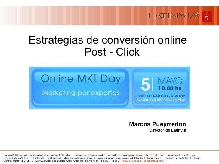 <ul><li>Estrategias de conversión online Post - Click </li></ul>Marcos Pueyrredon Director de Latinvia