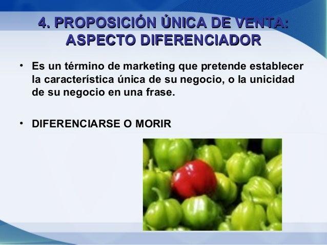 5. PRESENTACION ÚNICA DE VENTA:          PROMESA BÁSICAPara ser eficaz, tu propuesta única de venta debe:• Presentar un be...