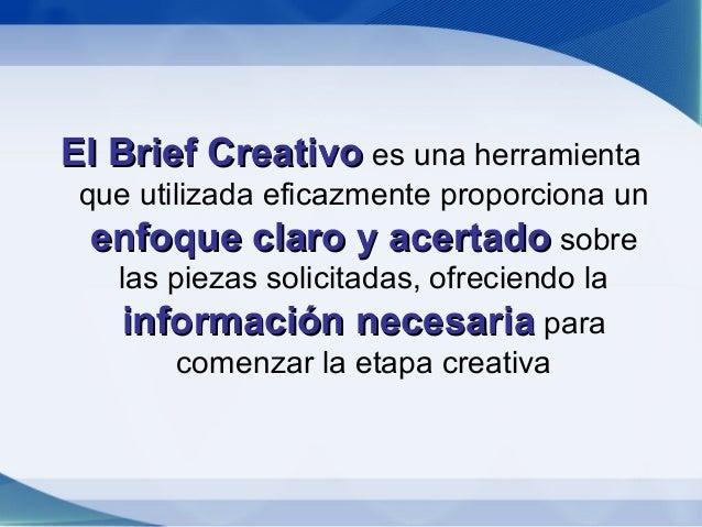 EL BRIEF CREATIVO NO ES:•   Una lista de chequeo.•   Un documento corta y pega.•   Una lista de instrucciones.•   Una rece...