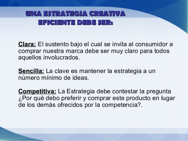 UNA ESTRATEGIA CREATIVA           CONSTA DE:•   Definición del Producto o servicio•   Objetivo de la comunicación•   Targ...
