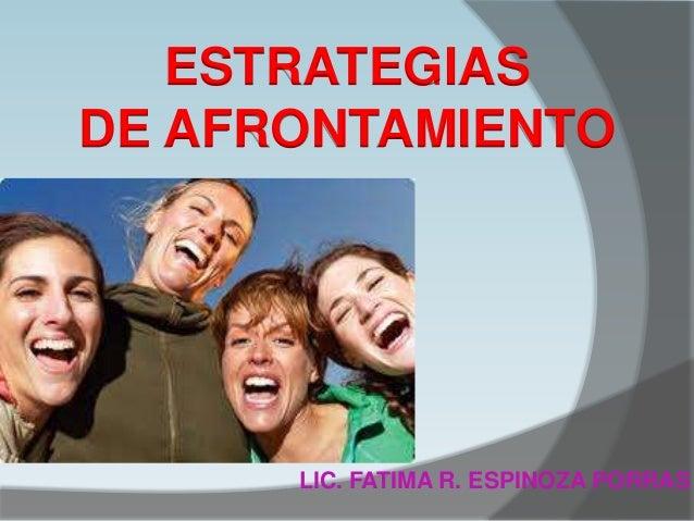LIC. FATIMA R. ESPINOZA PORRAS ESTRATEGIAS DE AFRONTAMIENTO