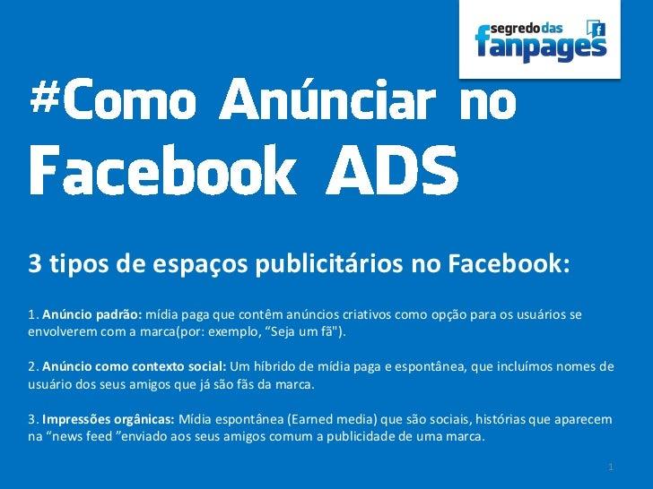 3 tipos de espaços publicitários no Facebook:1. Anúncio padrão: mídia paga que contêm anúncios criativos como opção para o...