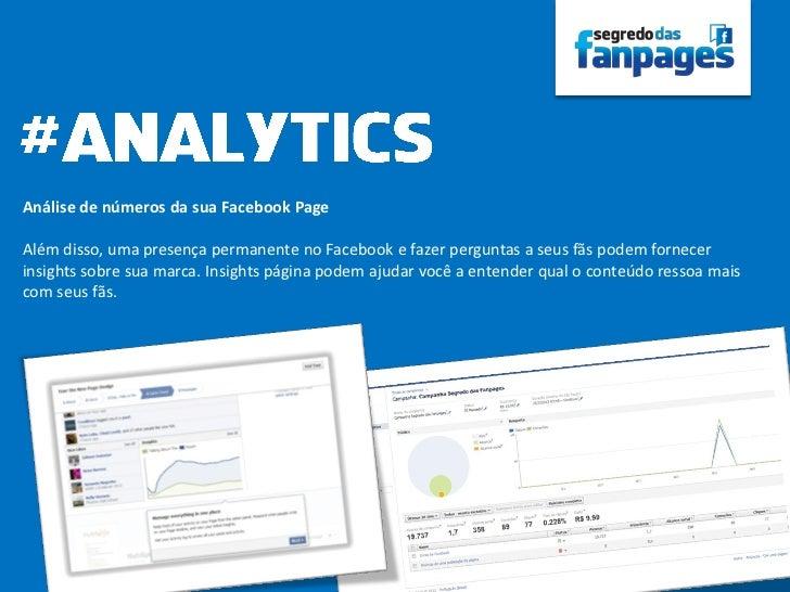 Análise de números da sua Facebook PageAlém disso, uma presença permanente no Facebook e fazer perguntas a seus fãs podem ...