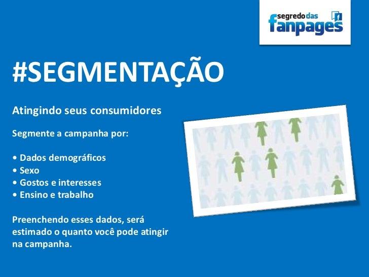 #SEGMENTAÇÃOAtingindo seus consumidoresSegmente a campanha por:• Dados demográficos• Sexo• Gostos e interesses• Ensino e t...