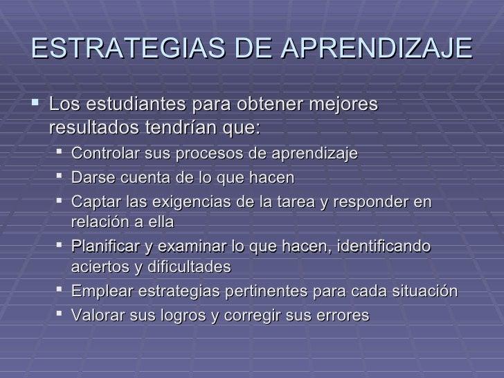 ESTRATEGIAS DE APRENDIZAJE <ul><li>Los estudiantes para obtener mejores resultados tendrían que: </li></ul><ul><ul><li>Con...