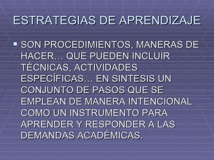 ESTRATEGIAS DE APRENDIZAJE <ul><li>SON PROCEDIMIENTOS, MANERAS DE HACER… QUE PUEDEN INCLUIR TÉCNICAS, ACTIVIDADES ESPECÍFI...