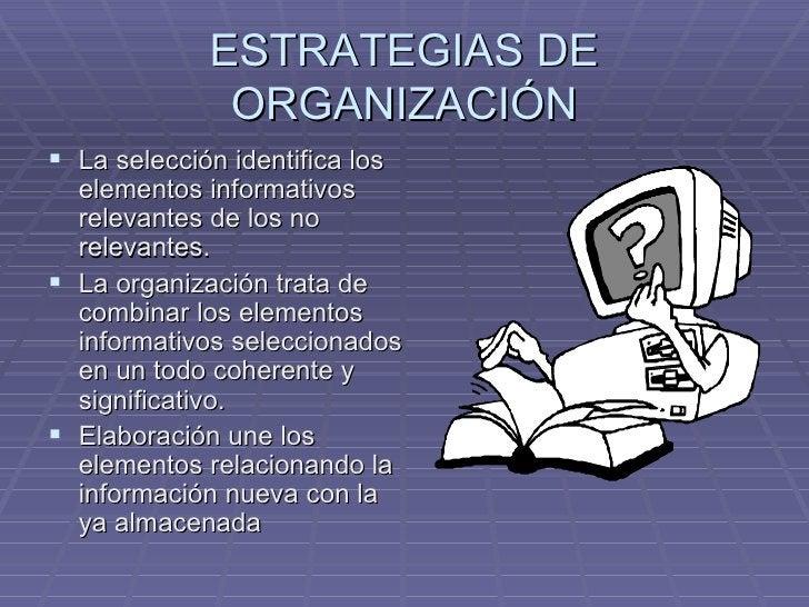 ESTRATEGIAS DE ORGANIZACIÓN <ul><li>La selección identifica los elementos informativos relevantes de los no relevantes. </...