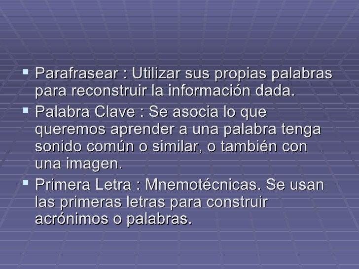 <ul><li>Parafrasear : Utilizar sus propias palabras para reconstruir la información dada. </li></ul><ul><li>Palabra Clave ...