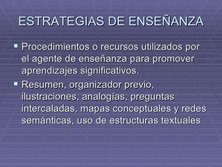 ESTRATEGIAS DE ENSEÑANZA <ul><li>Procedimientos o recursos utilizados por el agente de enseñanza para promover aprendizaje...