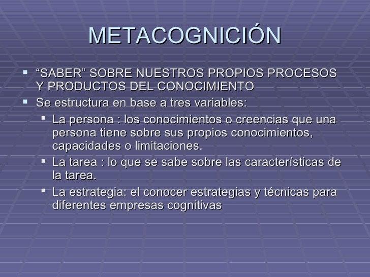 """METACOGNICIÓN <ul><li>"""" SABER"""" SOBRE NUESTROS PROPIOS PROCESOS Y PRODUCTOS DEL CONOCIMIENTO </li></ul><ul><li>Se estructur..."""