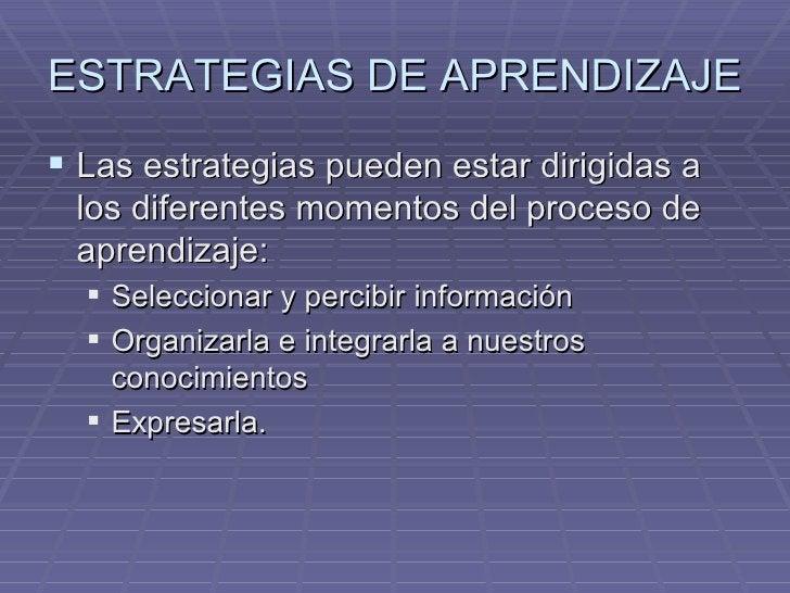 ESTRATEGIAS DE APRENDIZAJE <ul><li>Las estrategias pueden estar dirigidas a los diferentes momentos del proceso de aprendi...