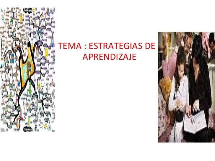 <ul><li>TEMA : ESTRATEGIAS DE APRENDIZAJE  </li></ul>