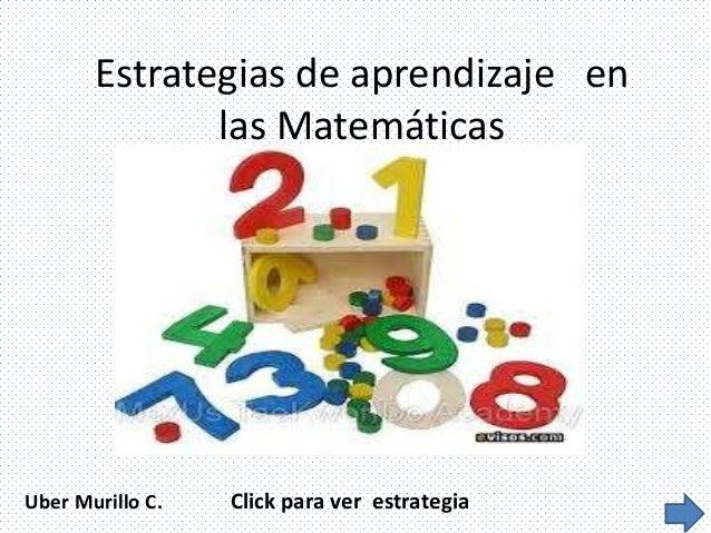 Estrategias de aprendizaje en las Matemáticas  Uber Murillo C.  Click para ver estrategia