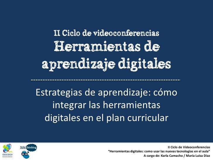 II Ciclo de videoconferencias   Herramientas de aprendizaje digitalesEstrategias de aprendizaje: cómo    integrar las herr...