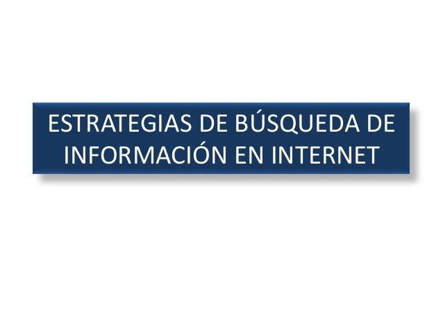 ESTRATEGIAS DE BÚSQUEDA DE INFORMACIÓN EN INTERNET
