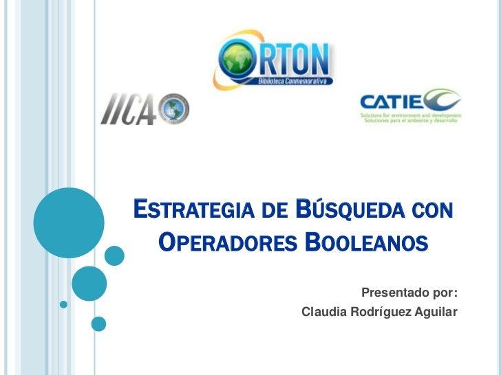 Estrategia de Búsqueda con Operadores Booleanos<br />Presentado por:<br />Claudia Rodríguez Aguilar<br />