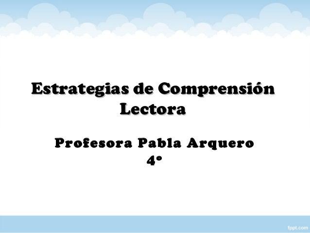 Estrategias de ComprensiónEstrategias de Comprensión LectoraLectora Profesora Pabla Arquero 4º