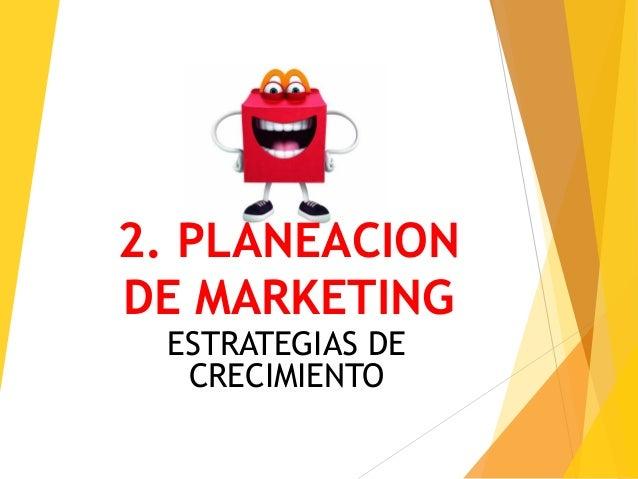 2. PLANEACION DE MARKETING ESTRATEGIAS DE CRECIMIENTO