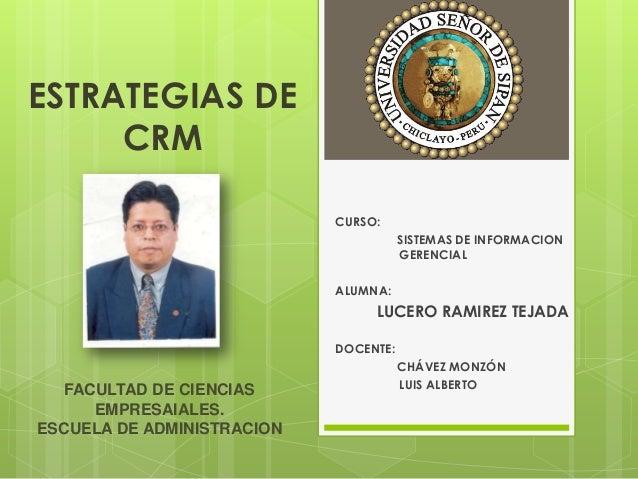 ESTRATEGIAS DECRMCURSO:SISTEMAS DE INFORMACIONGERENCIALALUMNA:LUCERO RAMIREZ TEJADADOCENTE:CHÁVEZ MONZÓNLUIS ALBERTOFACULT...
