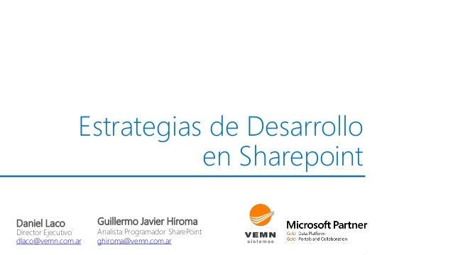Estrategiasde Desarrollo  enSharepoint  Guillermo Javier Hiroma  Analista Programador SharePoint  ghiroma@vemn.com.ar  Dan...