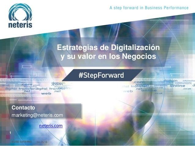 © USO EXTERNO 1 © USO EXTERNO 04.05.16 1 Estrategias de Digitalización y su valor en los Negocios Contacto marketing@neter...