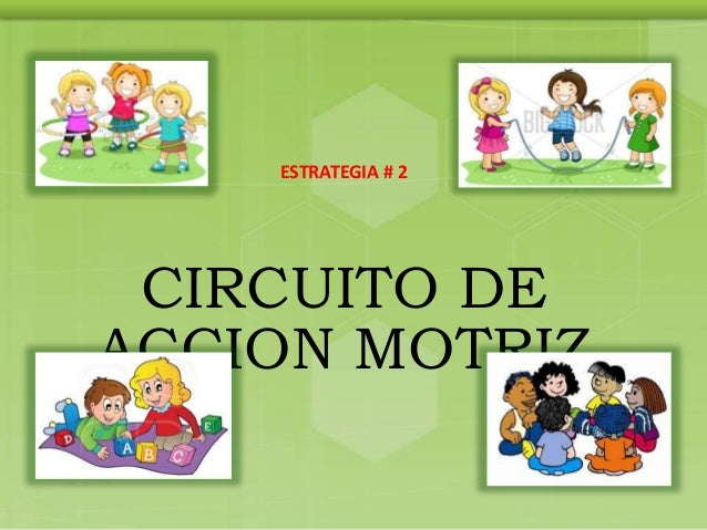 Circuito De Accion Motriz : Estrategias de educacion fisica