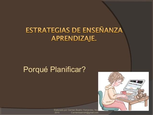 Porqué Planificar? Elaborado por Carmen Beatriz Hernandez, Nov- 2010 Carmenbeatrizhl@gmail.com