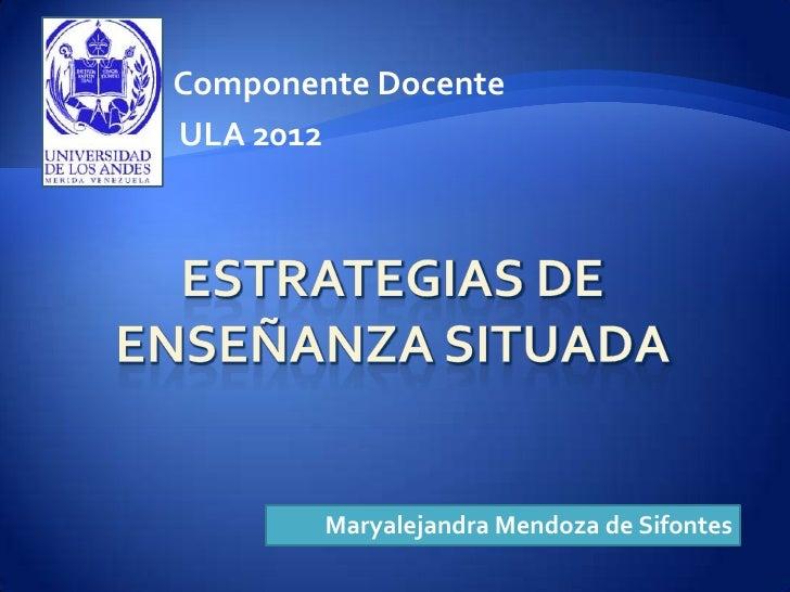 Componente DocenteULA 2012        Maryalejandra Mendoza de Sifontes