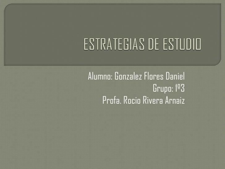 Alumno: Gonzalez Flores Daniel                    Grupo: 1º3    Profa. Rocio Rivera Arnaiz
