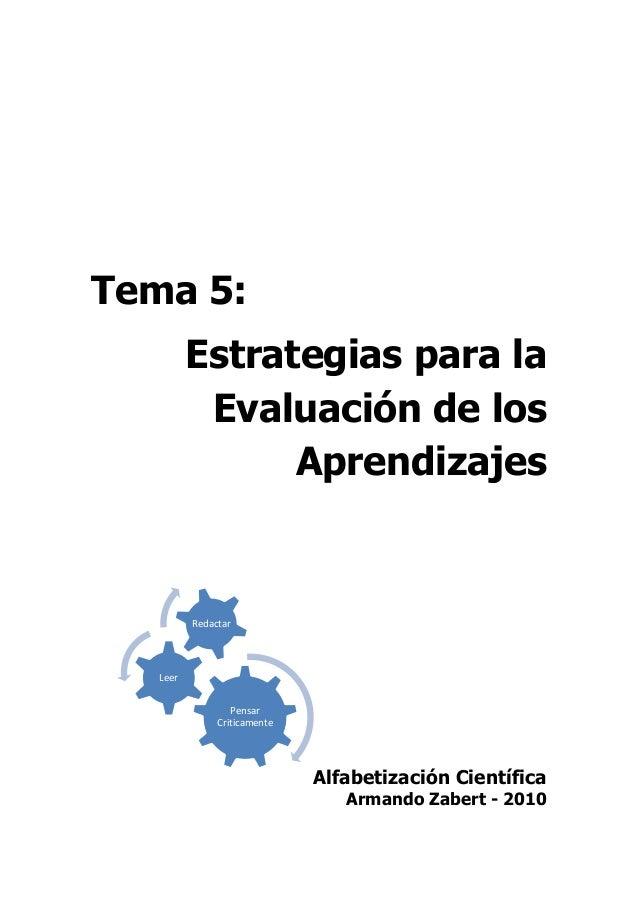 Tema 5:Estrategias para laEvaluación de losAprendizajesAlfabetización CientíficaArmando Zabert - 2010PensarCriticamenteLee...