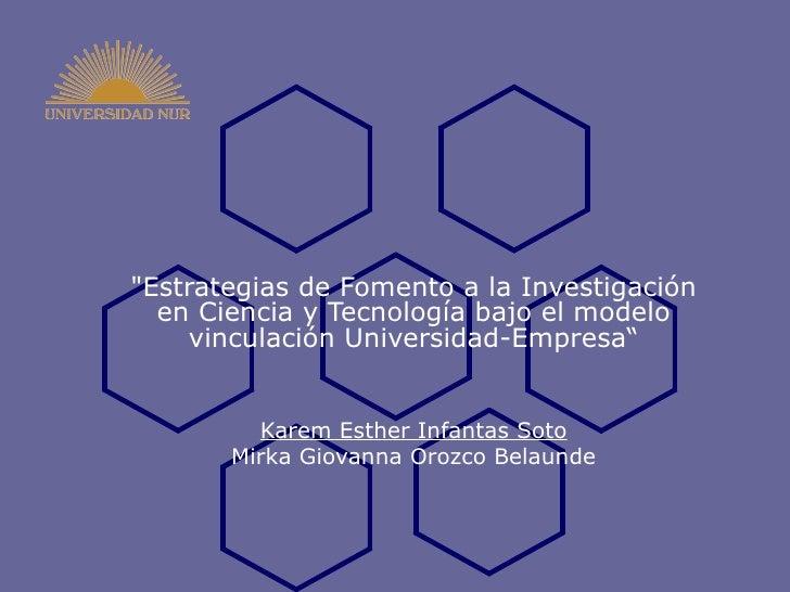 """""""Estrategias de Fomento a la Investigación en Ciencia y Tecnología bajo el modelo vinculación Universidad-Empresa"""" Ka..."""