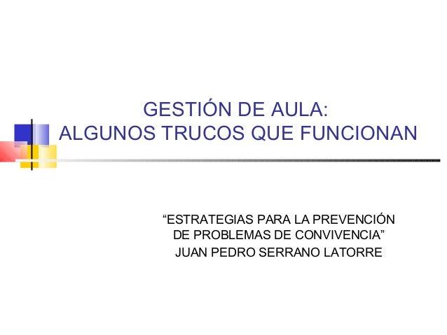 """GESTIÓN DE AULA: ALGUNOS TRUCOS QUE FUNCIONAN  """"ESTRATEGIAS PARA LA PREVENCIÓN DE PROBLEMAS DE CONVIVENCIA"""" JUAN PEDRO SER..."""