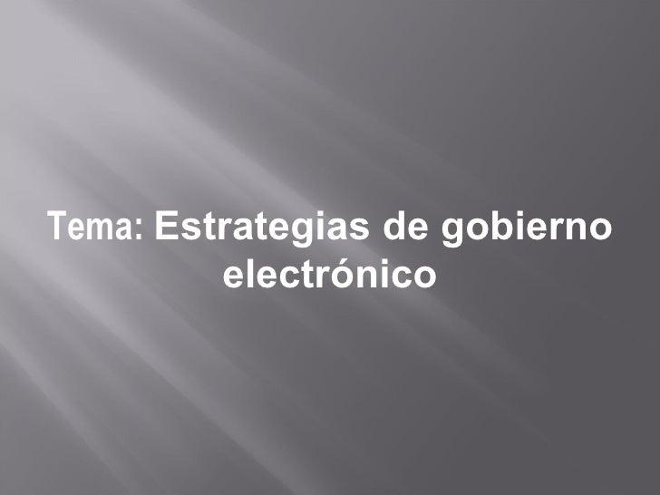 Tema: Estrategias de gobierno          electrónico